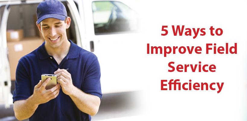 5 Ways to Improve Field Service Efficiency